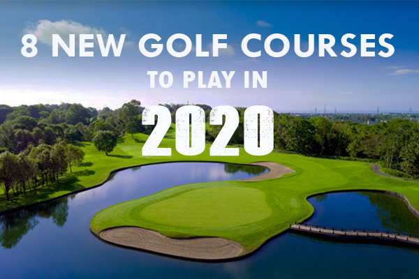 8 new golf courses to play in 2020